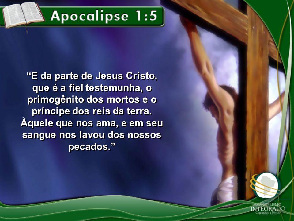 E da parte de Jesus Cristo, que é a fiel testemunha, o primogênito dos mortos e o príncipe dos reis da terra. Àquele que nos ama, e em seu sangue nos