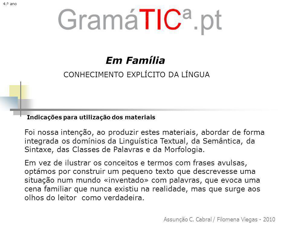 2 Sequência didática (4.º ano) Termos utilizados nas atividades que constam do Programa de Português do Ensino Básico SintaxeClasses de Palavras Morfologia Frase (ACT.1) Grupo Nominal com função de Sujeito(AT.5) Nome(AT.2) Determinante artigo (AT.3) Preposição (AT.3) Artigo: flexão em género e número (AT.3) Grupo verbal - Predicado(AT.5) Verbo (AT.4) 4.º ano Conhecimentos prévios: os alunos identificam nomes próprios e comuns (coletivos) ; distinguem nomes comuns flexionados em género e número; reconhecem determinantes artigos (definidos e indefinidos); distinguem frase gramatical de não-frase.