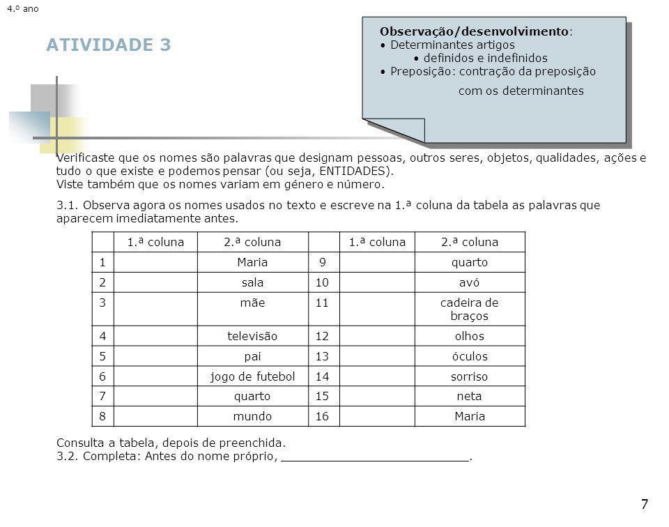 8 ATIVIDADE 3 Observa, na mesma tabela, que há palavras que surgem mais vezes antes dos nomes.