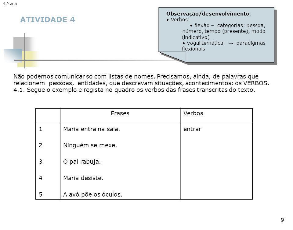 10 ATIVIDADE 4 Observa que, em todas as frases, os nomes e os verbos, juntamente com outras classes de palavras, se organizam por uma certa ordem, para poderem formar o sentido que se deseja.