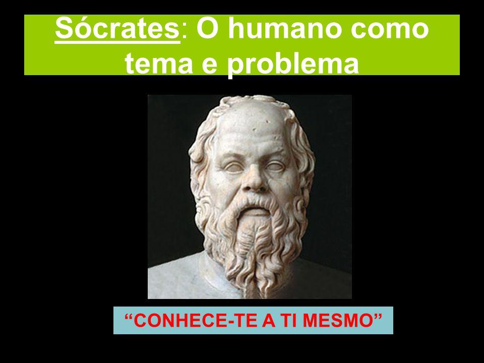Sócrates: O humano como tema e problema CONHECE-TE A TI MESMO