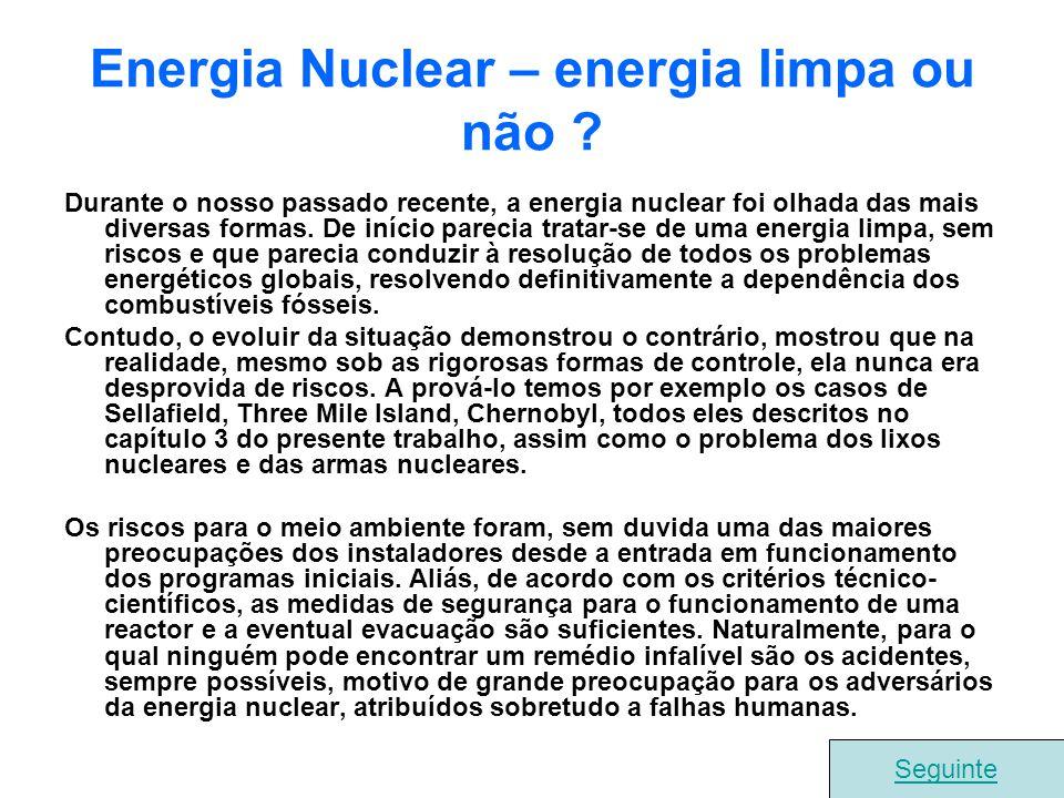 Energia Nuclear – energia limpa ou não ? Durante o nosso passado recente, a energia nuclear foi olhada das mais diversas formas. De início parecia tra