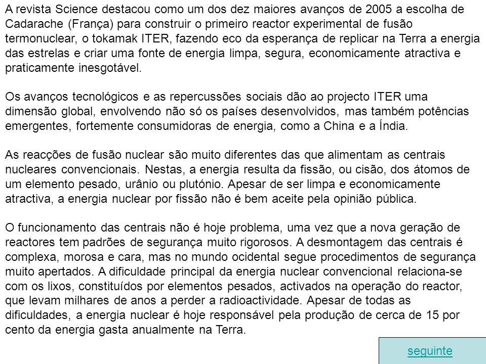 A revista Science destacou como um dos dez maiores avanços de 2005 a escolha de Cadarache (França) para construir o primeiro reactor experimental de f