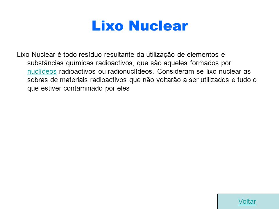 Lixo Nuclear Lixo Nuclear é todo resíduo resultante da utilização de elementos e substâncias químicas radioactivos, que são aqueles formados por nuclí