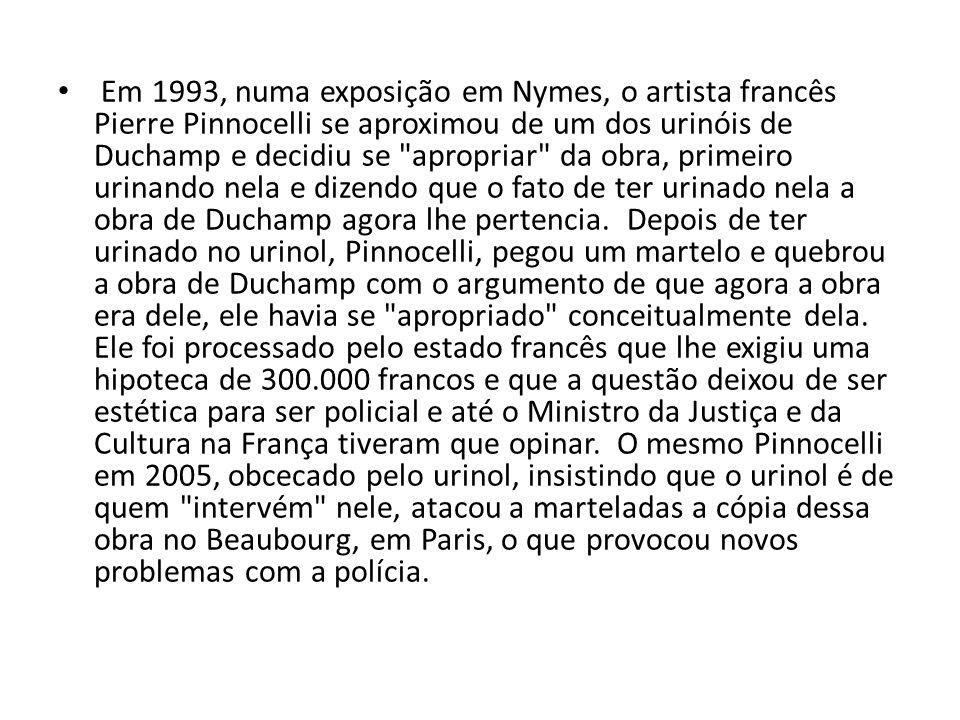 Em 1993, numa exposição em Nymes, o artista francês Pierre Pinnocelli se aproximou de um dos urinóis de Duchamp e decidiu se