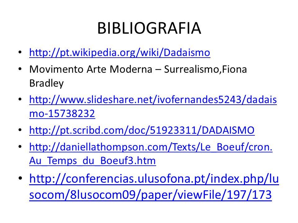 BIBLIOGRAFIA http://pt.wikipedia.org/wiki/Dadaismo Movimento Arte Moderna – Surrealismo,Fiona Bradley http://www.slideshare.net/ivofernandes5243/dadai