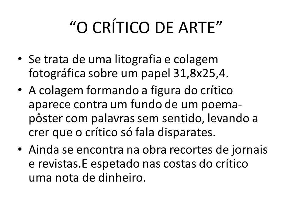 O CRÍTICO DE ARTE Se trata de uma litografia e colagem fotográfica sobre um papel 31,8x25,4. A colagem formando a figura do crítico aparece contra um