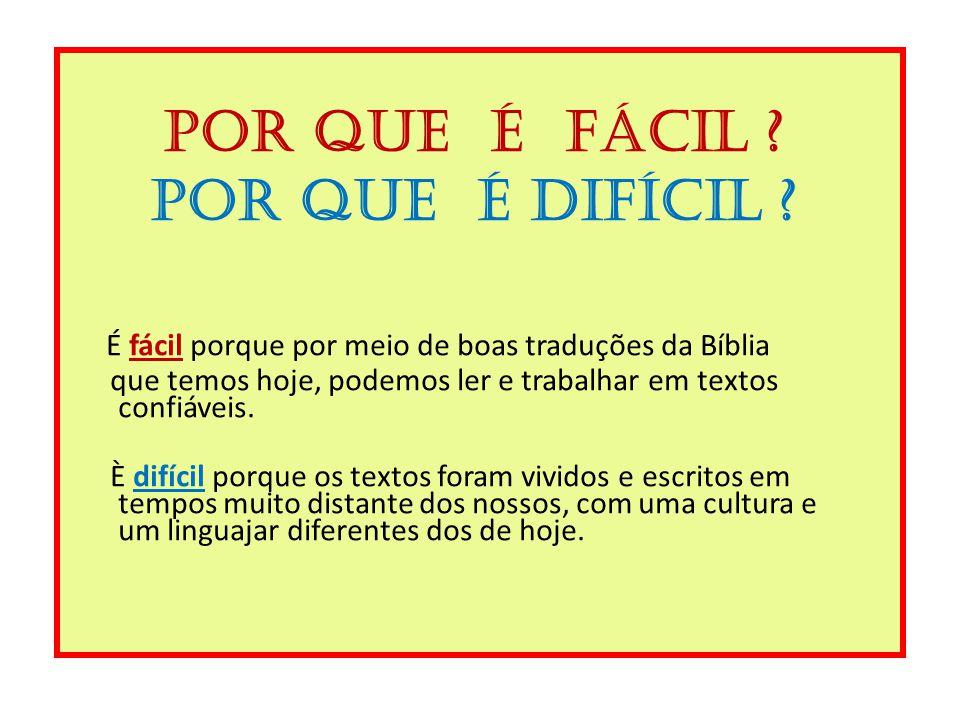 Por que é fácil ? Por que é difícil ? É fácil porque por meio de boas traduções da Bíblia que temos hoje, podemos ler e trabalhar em textos confiáveis
