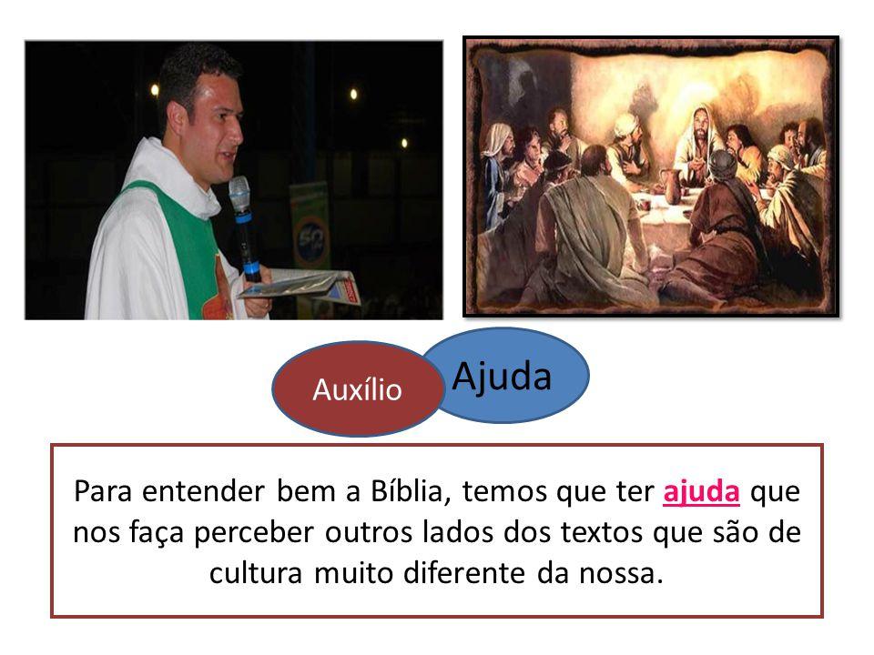 Para entender bem a Bíblia, temos que ter ajuda que nos faça perceber outros lados dos textos que são de cultura muito diferente da nossa. Ajuda Auxíl