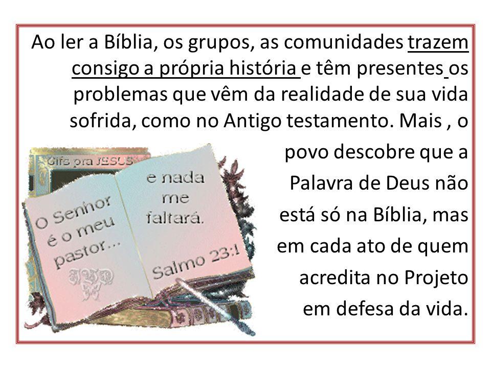 Ao ler a Bíblia, os grupos, as comunidades trazem consigo a própria história e têm presentes os problemas que vêm da realidade de sua vida sofrida, co