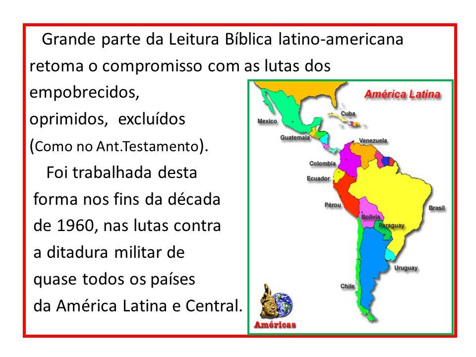 Grande parte da Leitura Bíblica latino-americana retoma o compromisso com as lutas dos empobrecidos, oprimidos, excluídos ( Como no Ant.Testamento ).