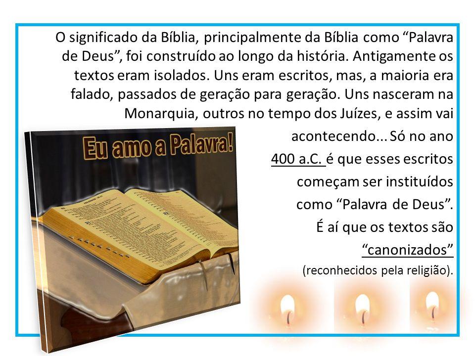 O significado da Bíblia, principalmente da Bíblia como Palavra de Deus, foi construído ao longo da história. Antigamente os textos eram isolados. Uns