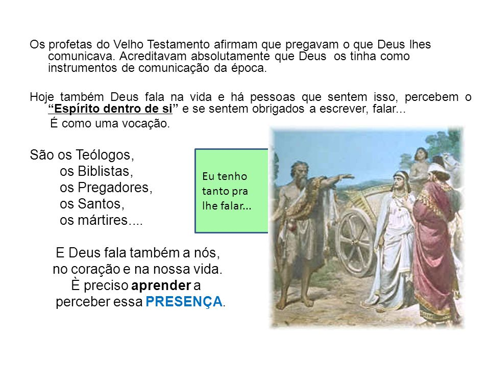 Os profetas do Velho Testamento afirmam que pregavam o que Deus lhes comunicava. Acreditavam absolutamente que Deus os tinha como instrumentos de comu