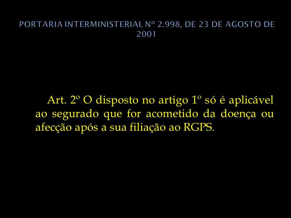 Art. 2º O disposto no artigo 1º só é aplicável ao segurado que for acometido da doença ou afecção após a sua filiação ao RGPS.