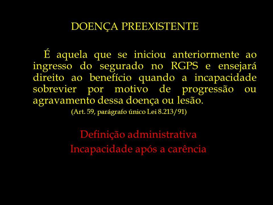 DOENÇA PREEXISTENTE É aquela que se iniciou anteriormente ao ingresso do segurado no RGPS e ensejará direito ao benefício quando a incapacidade sobrev