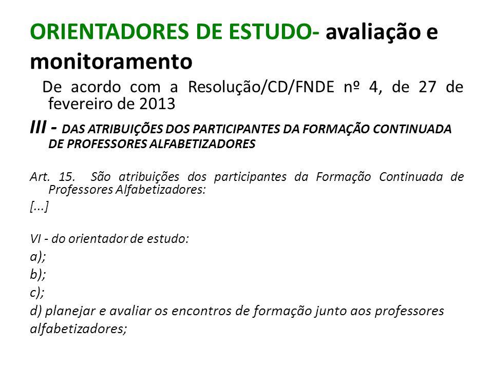 ORIENTADORES DE ESTUDO- avaliação e monitoramento De acordo com a Resolução/CD/FNDE nº 4, de 27 de fevereiro de 2013 III - DAS ATRIBUIÇÕES DOS PARTICI