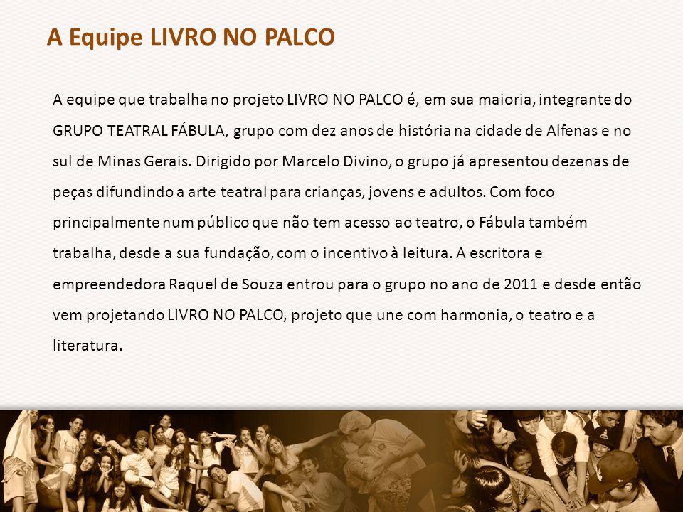 A equipe que trabalha no projeto LIVRO NO PALCO é, em sua maioria, integrante do GRUPO TEATRAL FÁBULA, grupo com dez anos de história na cidade de Alfenas e no sul de Minas Gerais.