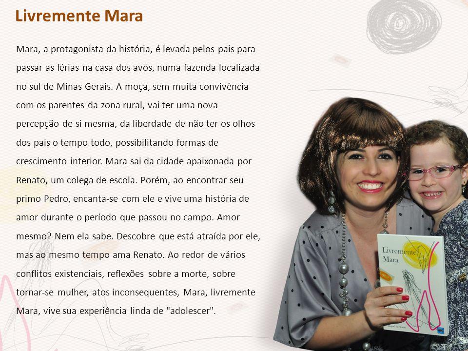 Livremente Mara Mara, a protagonista da história, é levada pelos pais para passar as férias na casa dos avós, numa fazenda localizada no sul de Minas Gerais.