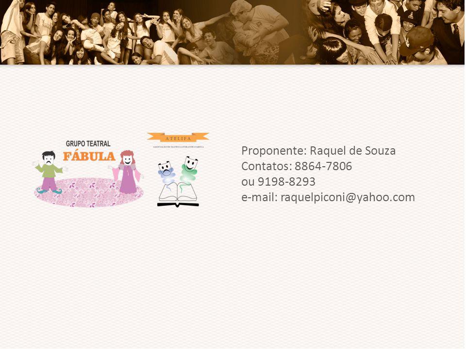 Proponente: Raquel de Souza Contatos: 8864-7806 ou 9198-8293 e-mail: raquelpiconi@yahoo.com