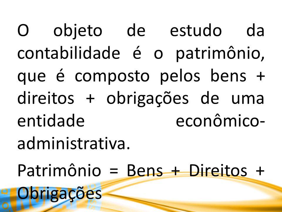 O objeto de estudo da contabilidade é o patrimônio, que é composto pelos bens + direitos + obrigações de uma entidade econômico- administrativa. Patri