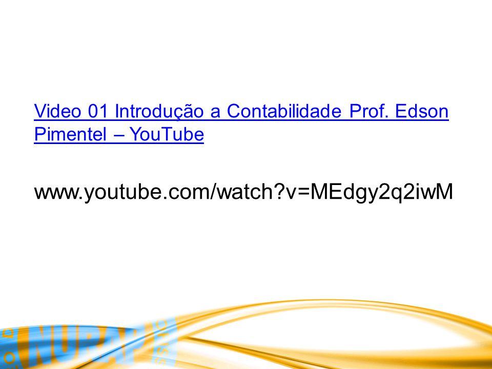 Video 01 Introdução a Contabilidade Prof. Edson Pimentel – YouTube www.youtube.com/watch?v=MEdgy2q2iwM