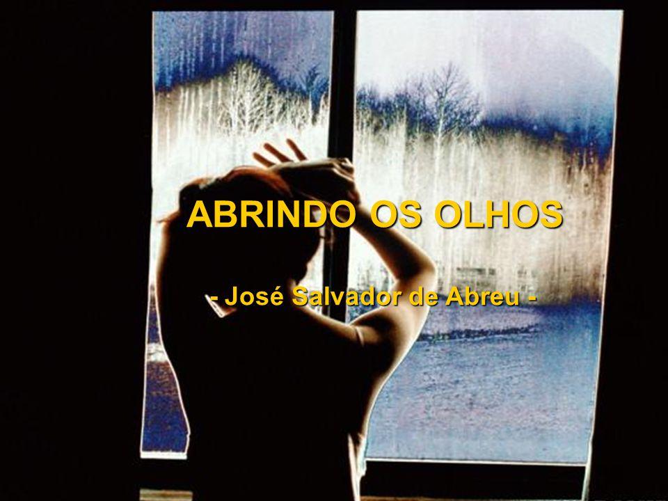 ABRINDO OS OLHOS - José Salvador de Abreu -