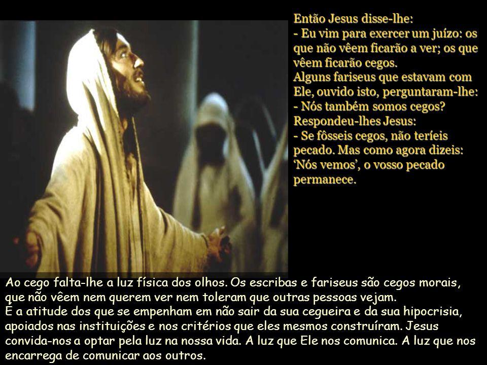Jesus soube que o tinham expulsado e, encontrando-o, disse-lhe: - Tu acreditas no Filho do homem.