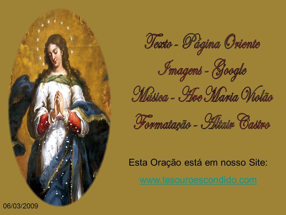 Oração: Santa Maria, rainha dos céus, mãe de nosso Senhor Jesus Cristo, Senhora do mundo, que a nenhum pecador desamparais e nem desprezais, ponde, Se