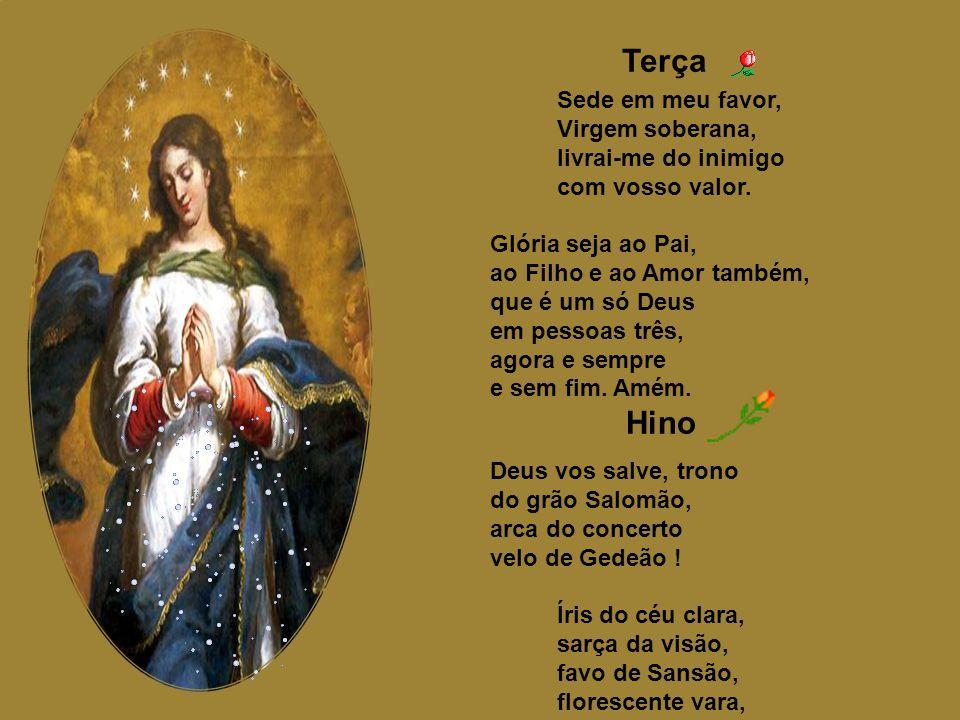 Ouvi, Mãe de Deus, minha oração. Toquem em vosso peito os clamores meus. Oração: Santa Maria, rainha dos céus, mãe de nosso Senhor Jesus Cristo, Senho