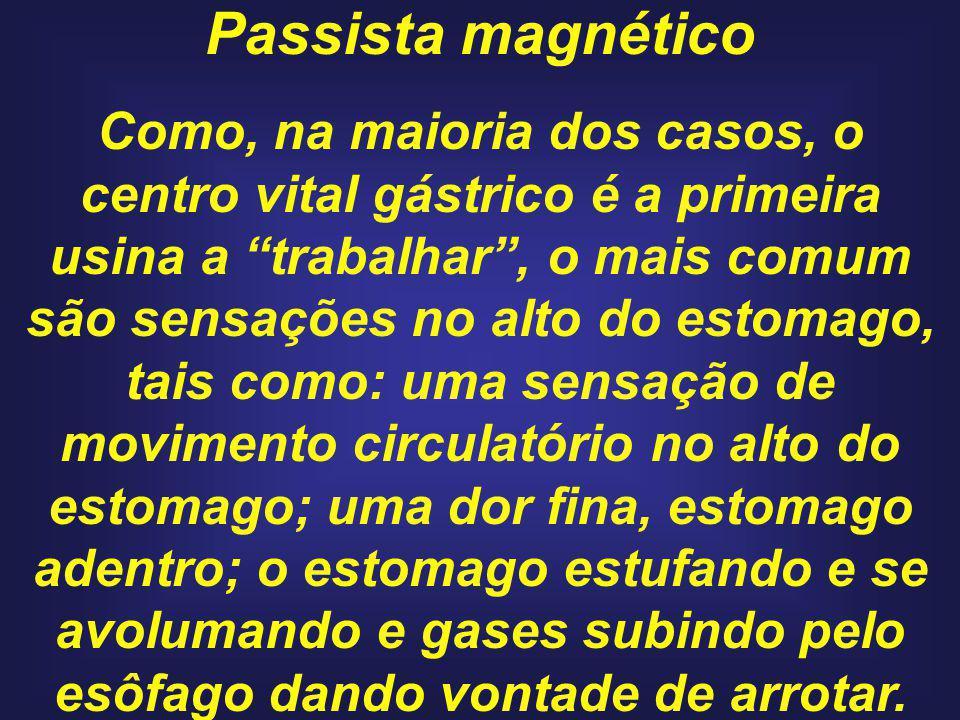 Passista magnético Como, na maioria dos casos, o centro vital gástrico é a primeira usina a trabalhar, o mais comum são sensações no alto do estomago,