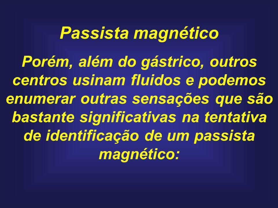 Passista magnético Porém, além do gástrico, outros centros usinam fluidos e podemos enumerar outras sensações que são bastante significativas na tentativa de identificação de um passista magnético: