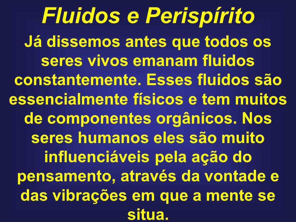 Fluidos e Perispírito Já dissemos antes que todos os seres vivos emanam fluidos constantemente.