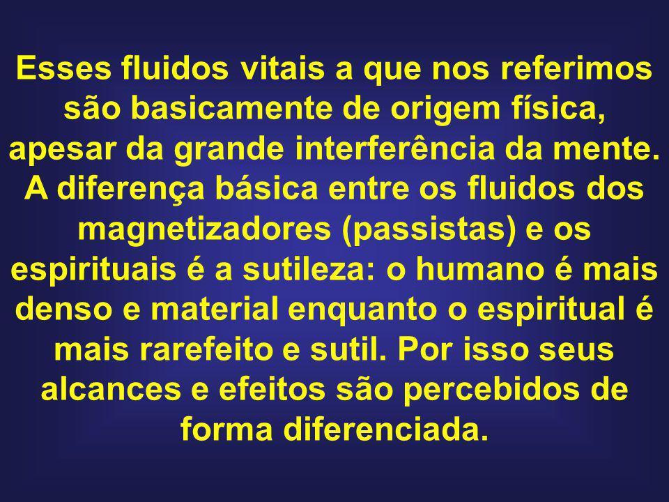 Esses fluidos vitais a que nos referimos são basicamente de origem física, apesar da grande interferência da mente. A diferença básica entre os fluido