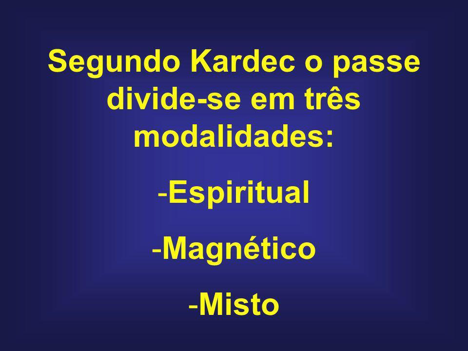 Segundo Kardec o passe divide-se em três modalidades: -Espiritual -Magnético -Misto