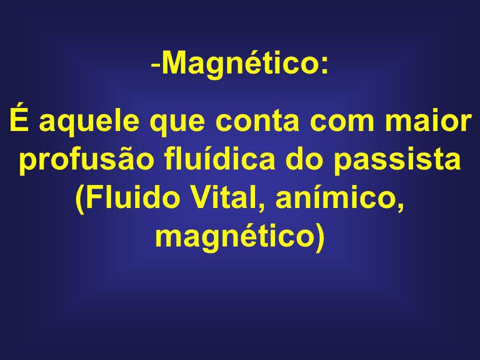 -Magnético: É aquele que conta com maior profusão fluídica do passista (Fluido Vital, anímico, magnético)