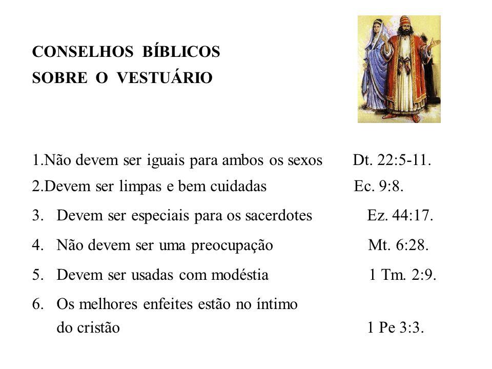 CONSELHOS BÍBLICOS SOBRE O VESTUÁRIO 1.Não devem ser iguais para ambos os sexos Dt. 22:5-11. 2.Devem ser limpas e bem cuidadas Ec. 9:8. 3. Devem ser e