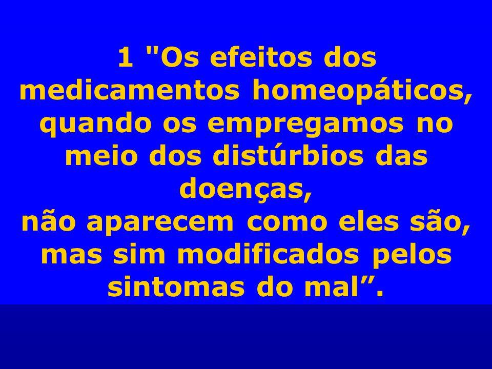 1 Os efeitos dos medicamentos homeopáticos, quando os empregamos no meio dos distúrbios das doenças, não aparecem como eles são, mas sim modificados pelos sintomas do mal.