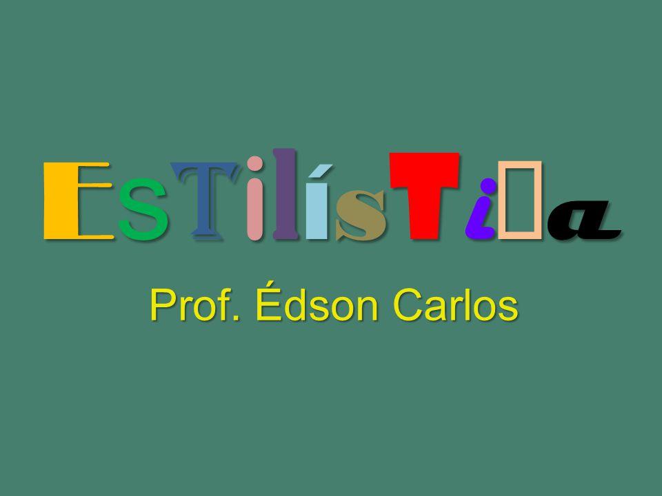 EstilísticaEstilísticaEstilísticaEstilística Prof. Édson Carlos