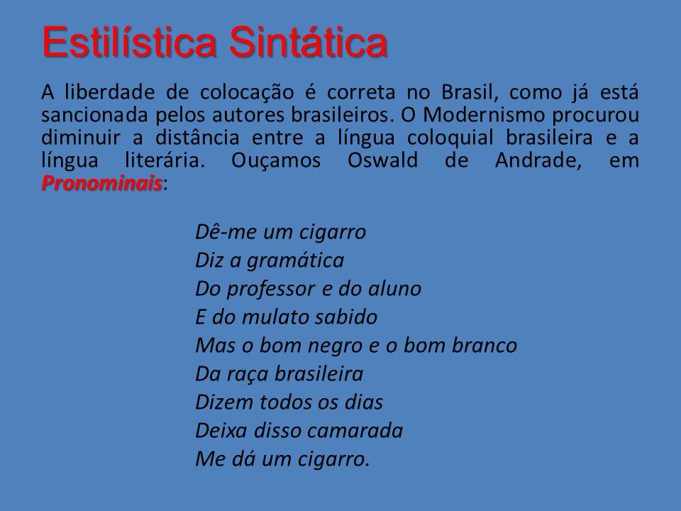 Estilística Sintática Pronominais A liberdade de colocação é correta no Brasil, como já está sancionada pelos autores brasileiros. O Modernismo procur