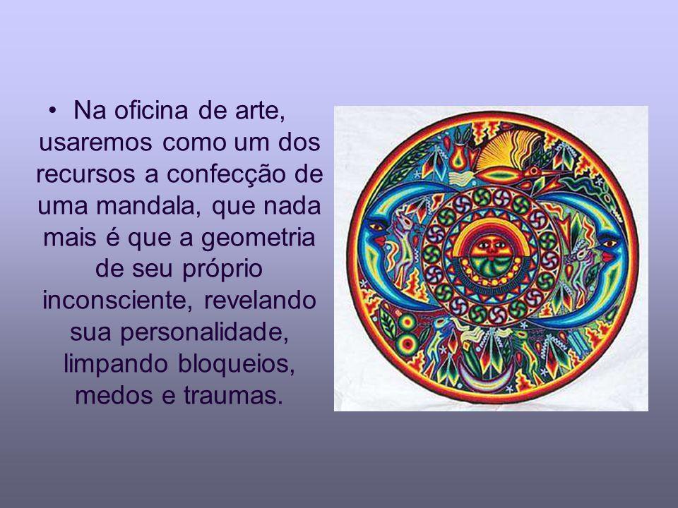 Na oficina de arte, usaremos como um dos recursos a confecção de uma mandala, que nada mais é que a geometria de seu próprio inconsciente, revelando s