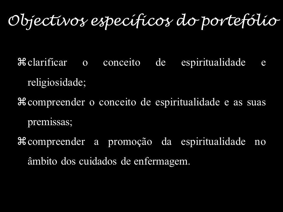 2 Objectivos específicos do portefólio clarificar o conceito de espiritualidade e religiosidade; compreender o conceito de espiritualidade e as suas premissas; compreender a promoção da espiritualidade no âmbito dos cuidados de enfermagem.