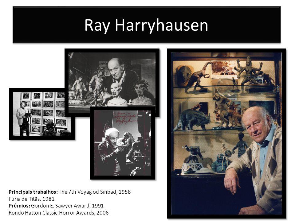 Ray Harryhausen Principais trabalhos: The 7th Voyag od Sinbad, 1958 Fúria de Titãs, 1981 Prêmios: Gordon E. Sawyer Award, 1991 Rondo Hatton Classic Ho