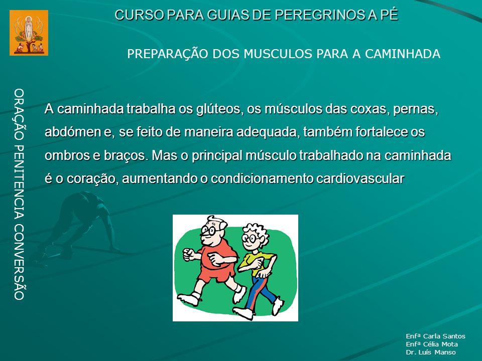 CURSO PARA GUIAS DE PEREGRINOS A PÉ ORAÇÃO PENITENCIA CONVERSÃO Enfª Carla Santos Enfª Célia Mota Dr. Luís Manso A caminhada trabalha os glúteos, os m