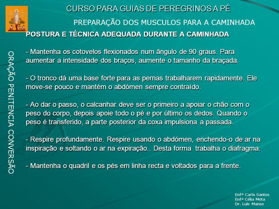 CURSO PARA GUIAS DE PEREGRINOS A PÉ ORAÇÃO PENITENCIA CONVERSÃO Enfª Carla Santos Enfª Célia Mota Dr. Luís Manso POSTURA E TÉCNICA ADEQUADA DURANTE A