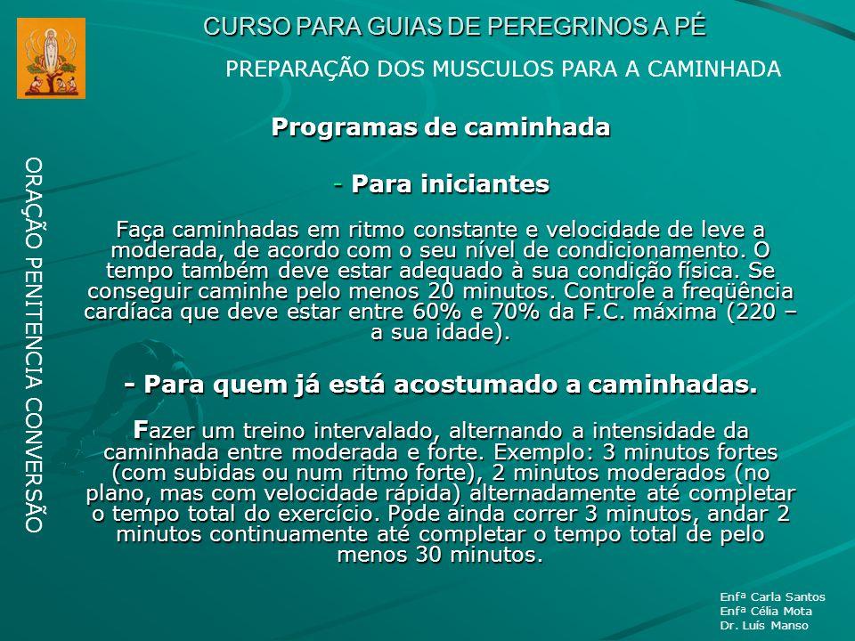 CURSO PARA GUIAS DE PEREGRINOS A PÉ ORAÇÃO PENITENCIA CONVERSÃO Enfª Carla Santos Enfª Célia Mota Dr. Luís Manso Programas de caminhada - Para inician