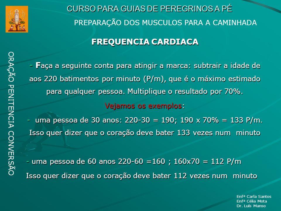 CURSO PARA GUIAS DE PEREGRINOS A PÉ ORAÇÃO PENITENCIA CONVERSÃO Enfª Carla Santos Enfª Célia Mota Dr. Luís Manso FREQUENCIA CARDIACA - F aça a seguint