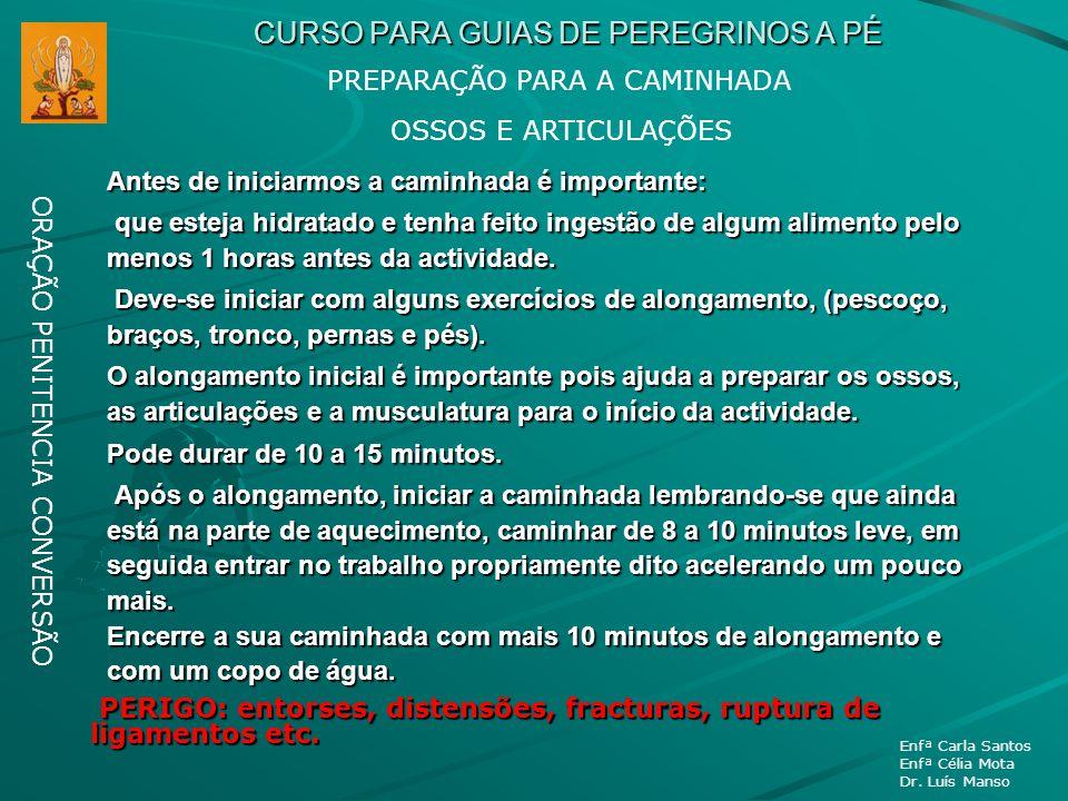 CURSO PARA GUIAS DE PEREGRINOS A PÉ ORAÇÃO PENITENCIA CONVERSÃO Enfª Carla Santos Enfª Célia Mota Dr. Luís Manso OSSOS E ARTICULAÇÕES Antes de iniciar