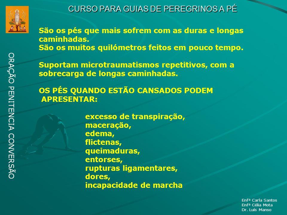 CURSO PARA GUIAS DE PEREGRINOS A PÉ ORAÇÃO PENITENCIA CONVERSÃO Enfª Carla Santos Enfª Célia Mota Dr. Luís Manso São os pés que mais sofrem com as dur