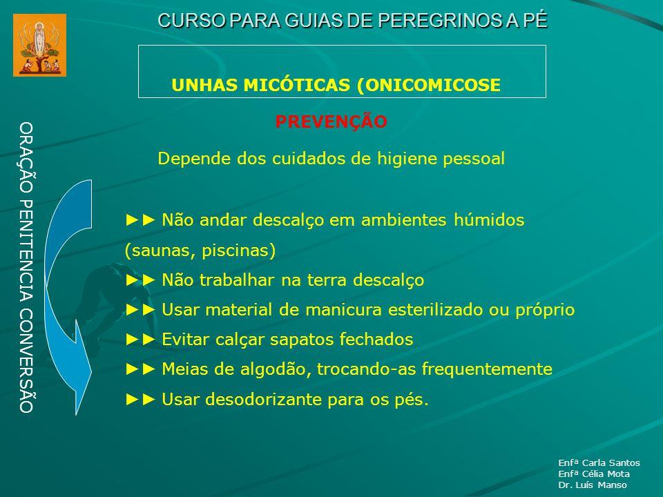 CURSO PARA GUIAS DE PEREGRINOS A PÉ UNHAS MICÓTICAS (ONICOMICOSE ORAÇÃO PENITENCIA CONVERSÃO Enfª Carla Santos Enfª Célia Mota Dr. Luís Manso PREVENÇÃ