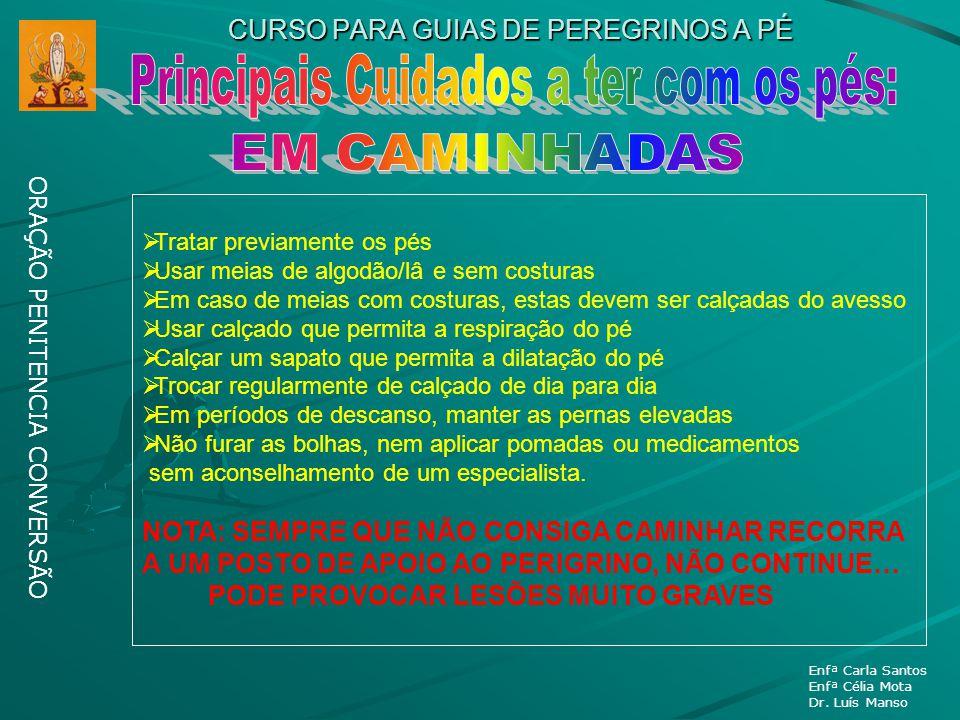 CURSO PARA GUIAS DE PEREGRINOS A PÉ ORAÇÃO PENITENCIA CONVERSÃO Enfª Carla Santos Enfª Célia Mota Dr. Luís Manso Tratar previamente os pés Usar meias